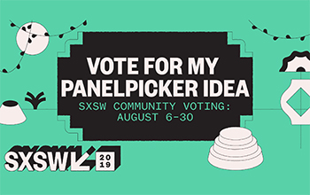 Vote for my panelpicker idea! SXSW community voting: August 6-30