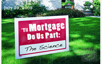 Text and Background Photo: July 29, 2009, Til Mortgage Do Us Part: The Science